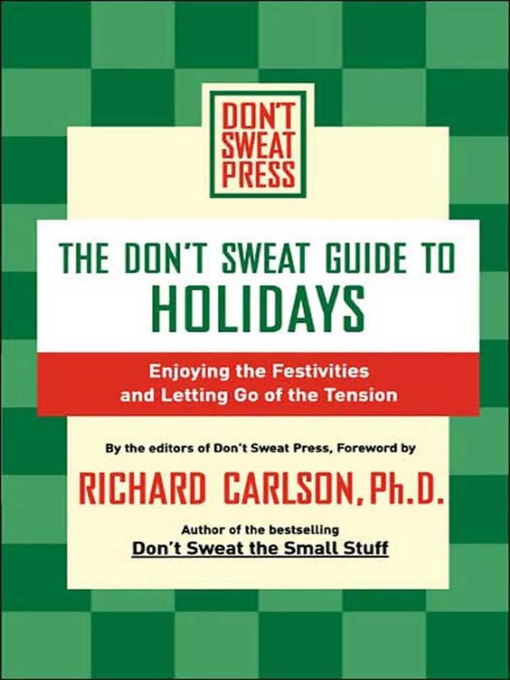 The don't sweat guide to holidays [electronic book] Enjoying the Festivities and Letting Go of the Tension.