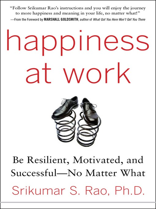 Happiness at Work Be Resilient, Motivated, and Successful - No Matter What