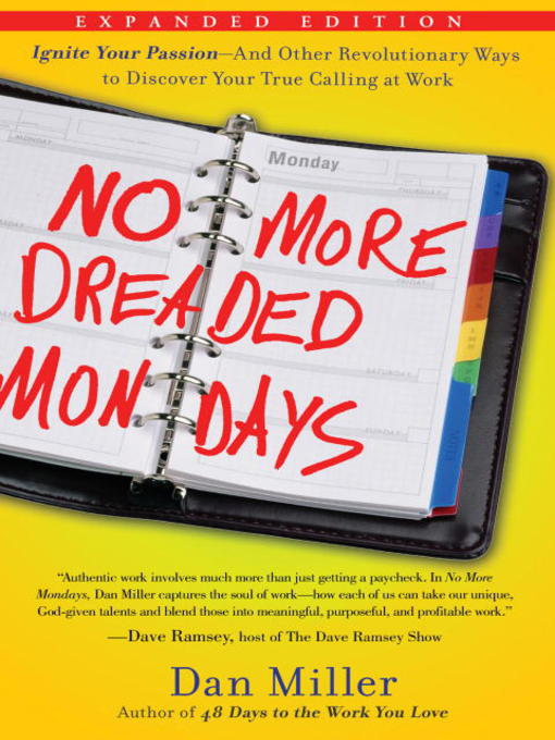 No More Dreaded Mondays Ignite Your Passion--and Other Revolutionary Ways to Discover Your True Calling at Work
