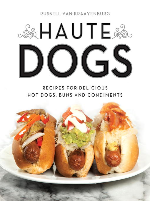 Haute dogs recipes for delicious hot dogs, buns, and condiments
