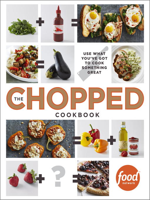 The chopped cookbook use what you've got to cook something great