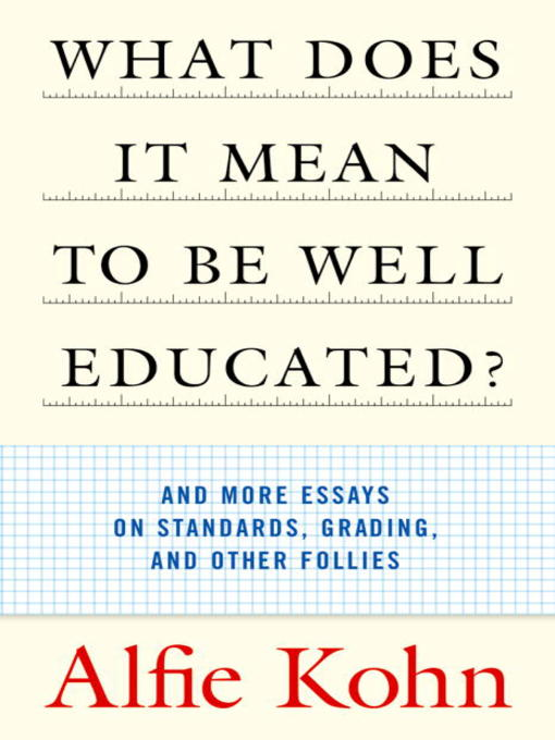 What Does It Mean to Be Well Educated? (eBook): And More Essays on Standards, Grading, and Other Follies