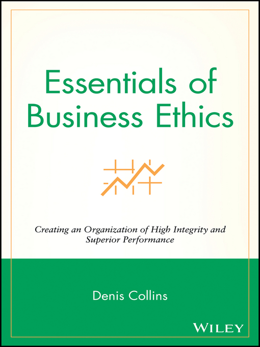 Essentials of Business Ethics (eBook): Creating an Organization of High Integrity and Superior Performance