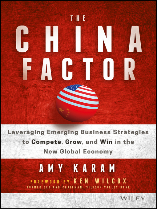 The China Factor Leveraging Emerging Business Strategies to Compete, Grow, and Win in the New Global Economy