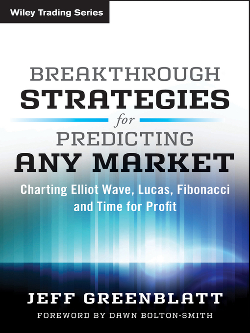 Breakthrough Strategies for Predicting Any Market (eBook): Charting Elliott Wave, Lucas, Fibonacci and Time for Profit