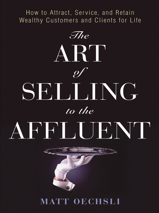 The Art of Selling to the Affluent (eBook): How to Attract, Service, and Retain Wealthy Customers and Clients for Life