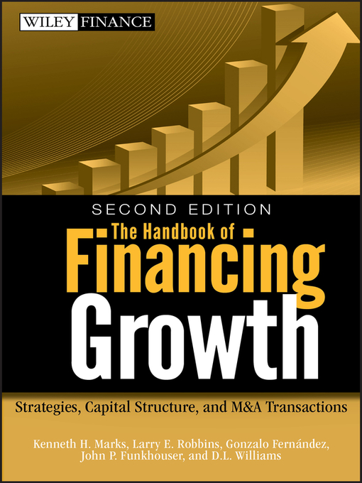 The Handbook of Financing Growth (eBook): Strategies, Capital Structure, and M&A Transactions