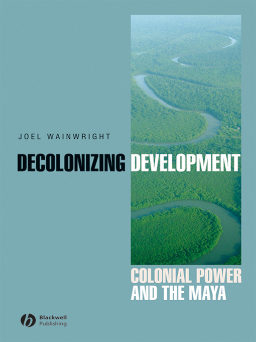 Decolonizing Development (eBook): Colonial Power and the Maya