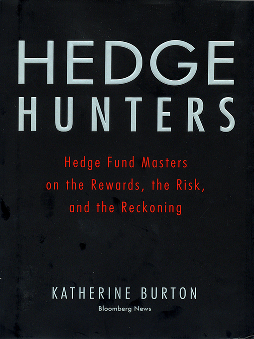 Hedge Hunters (eBook): Hedge Fund Masters on the Rewards, the Risk, and the Reckoning