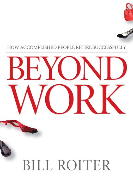 Beyond Work (eBook): How Accomplished People Retire Successfully