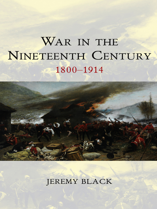 War in the Nineteenth Century: 1800-1914 - WCTA--War and Conflict Through the Ages (eBook)