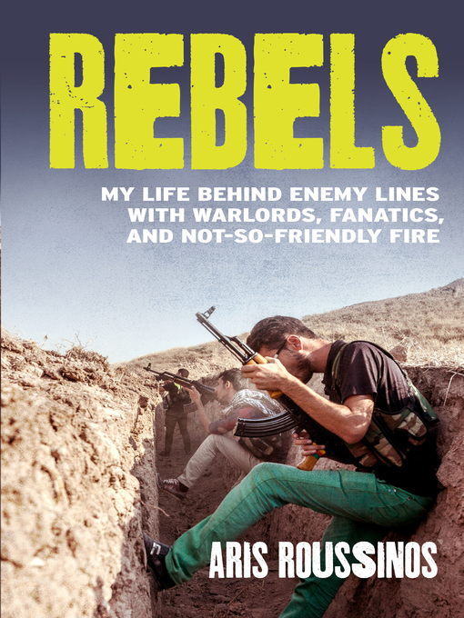 Rebels (eBook): My Life Behind Enemy Lines with Warlords, Fanatics and Not-so-Friendly Fire