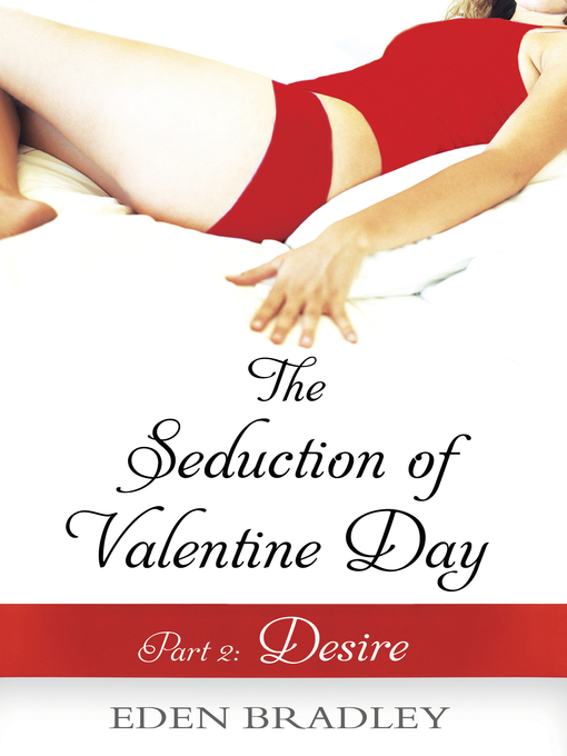 The Seduction of Valentine Day, Part 2 (eBook): Desire
