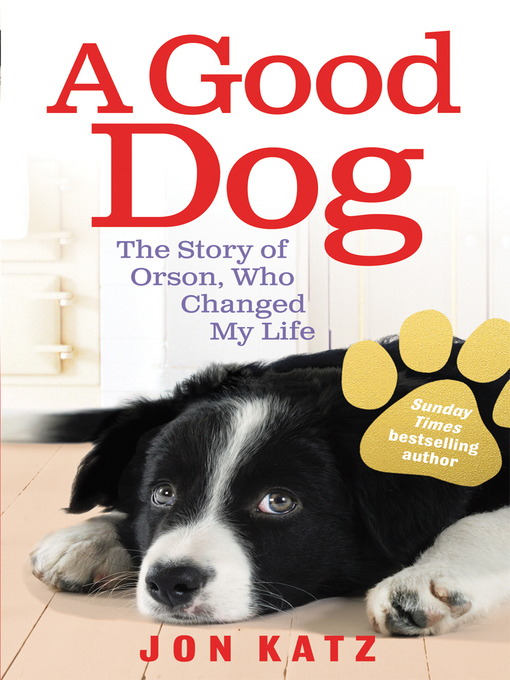 A Good Dog (eBook): The Story of Orson, Who Changed My Life