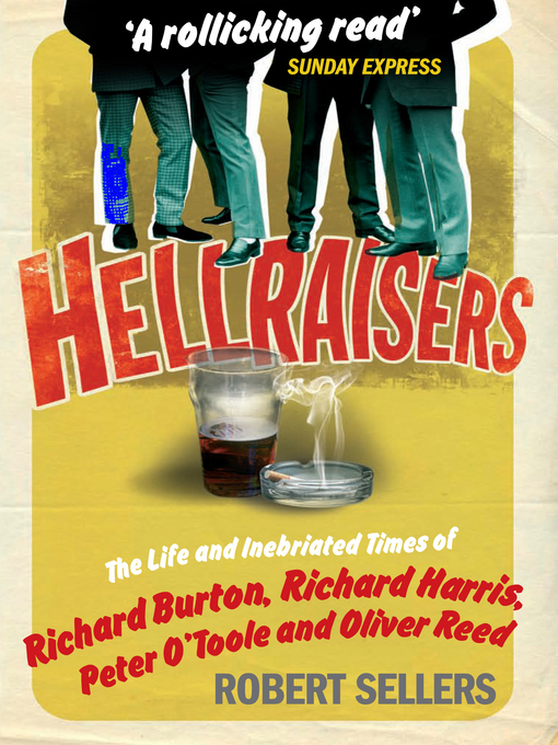 Hellraisers (eBook): The Life and Inebriated Times of Burton, Harris, O'Toole and Reed