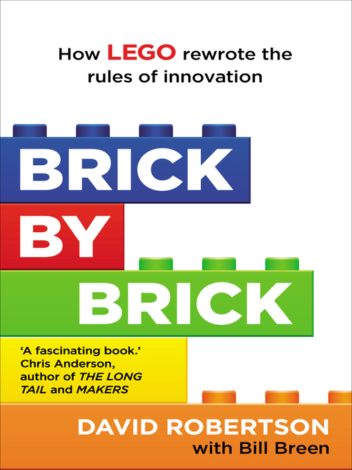 Brick by Brick (eBook): How LEGO Rewrote the Rules of Innovation and Conquered the Global Toy Industry