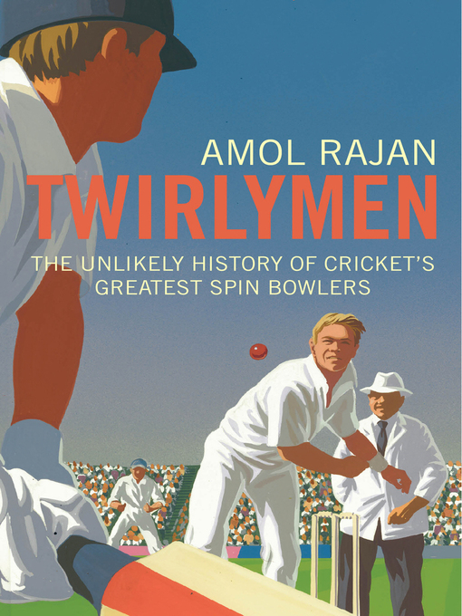 Twirlymen (eBook): The Unlikely History of Cricket's Greatest Spin Bowlers