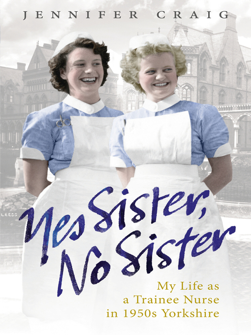 Yes Sister, No Sister (eBook): My Life as a Trainee Nurse in 1950s Yorkshire