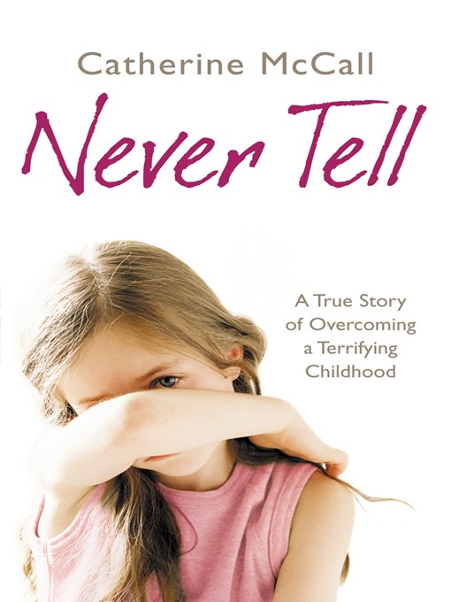 Never Tell (eBook): A True Story of Overcoming a Terrifying Childhood