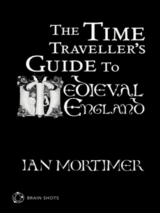 The Time Traveller's Guide to Medieval England Brain Shot (eBook): Brain Shots