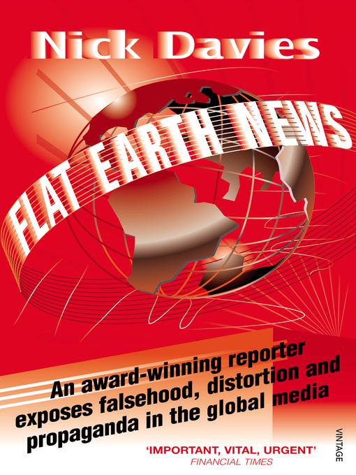 Flat Earth News: An Award-winning Reporter Exposes Falsehood, Distortion and Propaganda in the Global Media (eBook)