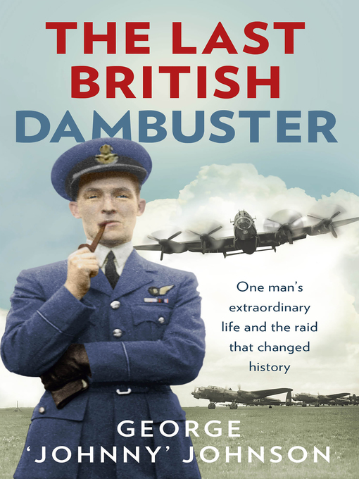 The Last British Dambuster: One Man's Extraordinary Life and the Raids That Changed History (eBook)