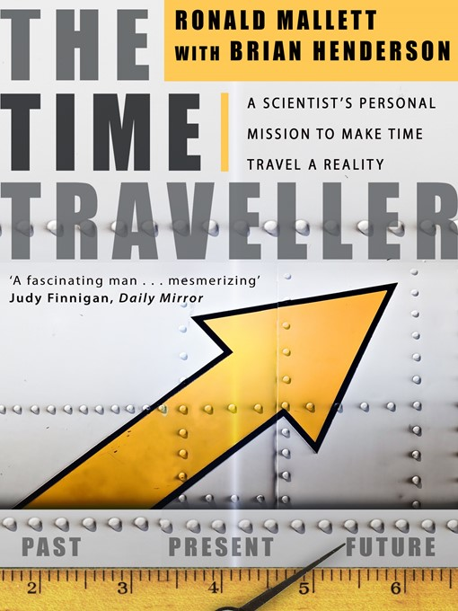 The Time Traveller (eBook): One Man's Mission To Make Time Travel A Reality