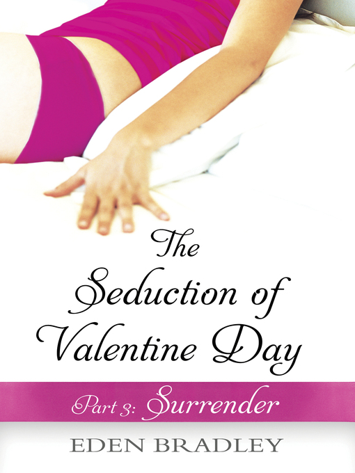 The Seduction of Valentine Day, Part 3: Surrender (eBook)