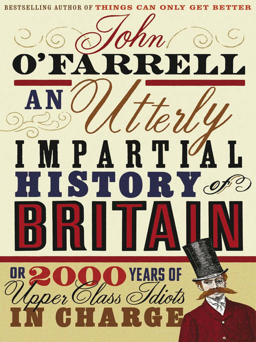 An Utterly Impartial History of Britain (eBook): (or 2000 Years Of Upper Class Idiots In Charge)