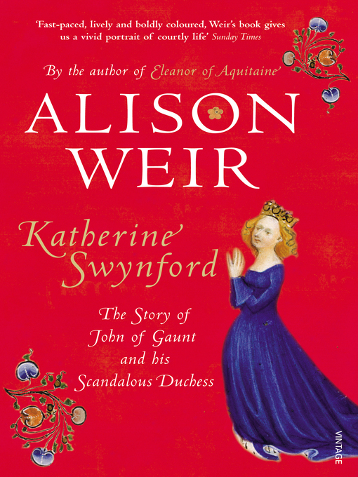 Katherine Swynford (eBook): The Story of John of Gaunt and His Scandalous Duchess