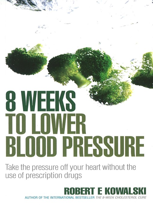 8 Weeks to Lower Blood Pressure: Take the pressure off your heart without the use of prescription drugs (eBook)