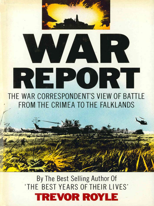 War Report (eBook): The War Correspondent's View of Battle from the Crimea to the Falklands