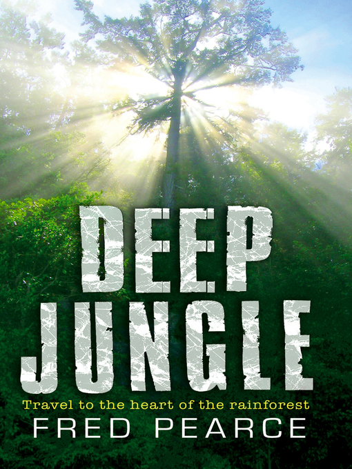 Deep Jungle (eBook): Journey to the Heart of the Rainforest