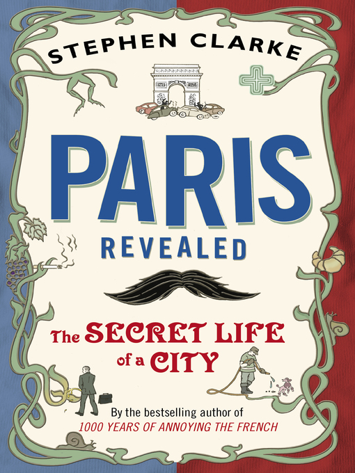Paris Revealed: The Secret Life of a City (eBook)