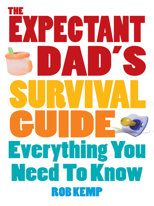 The Expectant Dad's Survival Guide: Everything You Need to Know (eBook)