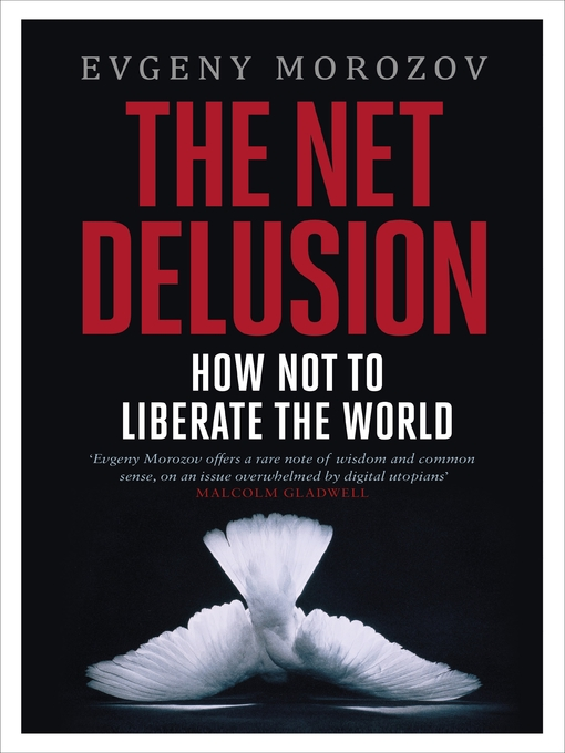 The Net Delusion (eBook): How Not to Liberate The World