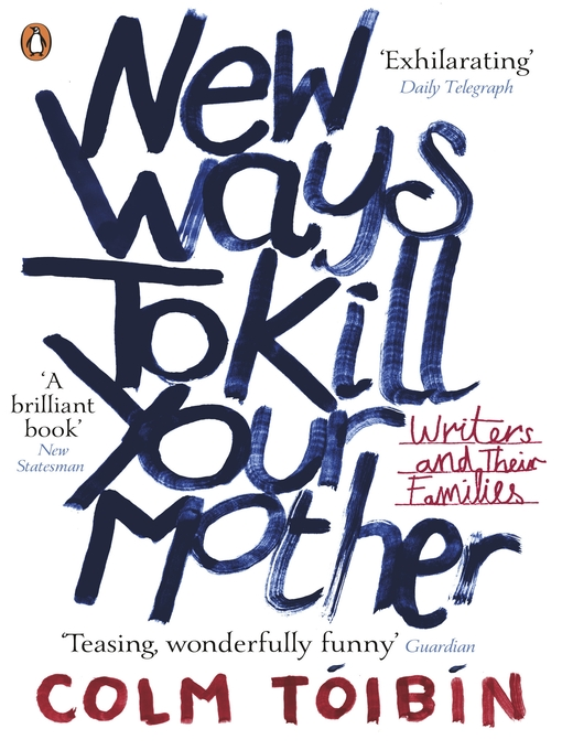 New Ways to Kill Your Mother: Writers and Their Families (eBook)