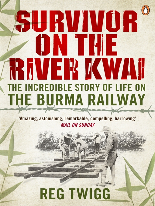 Survivor on the River Kwai: The Incredible Story of Life on the Burma Railway (eBook)