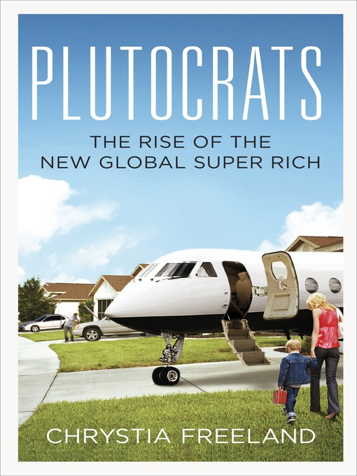 Plutocrats: The Rise of the New Global Super-Rich (eBook)