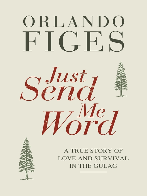 Just Send Me Word (eBook): A True Story of Love and Survival in the Gulag