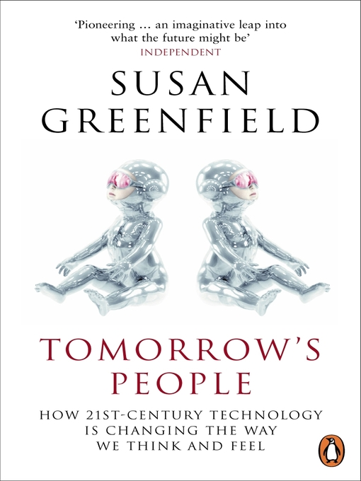 Tomorrow's People (eBook): How 21st-Century Technology is Changing the Way We Think and Feel