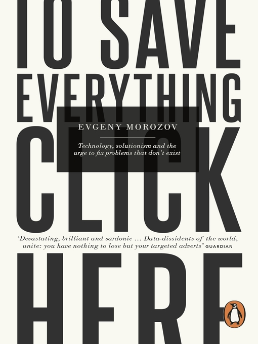 To Save Everything, Click Here (eBook): Technology, Solutionism, and the Urge to Fix Problems that Don't Exist
