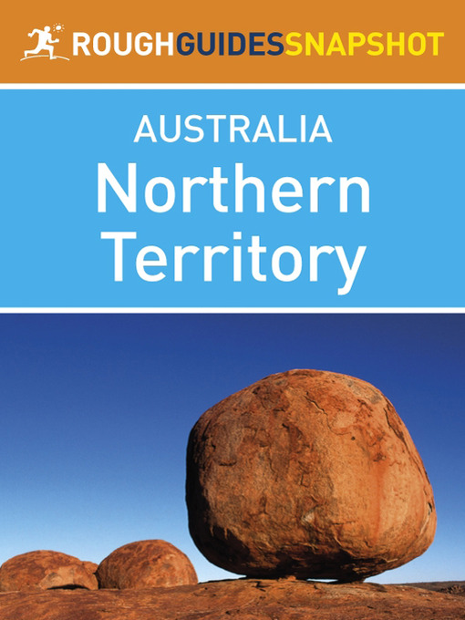 Northern Territory Rough Guides Snapshot Australia (includes Darwin, Alice Springs, Kakadu National Park, Uluru and Arnhem Land) (eBook)