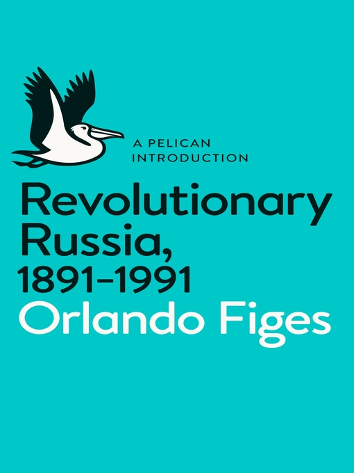 Revolutionary Russia, 1891-1991 (eBook): A Pelican Introduction