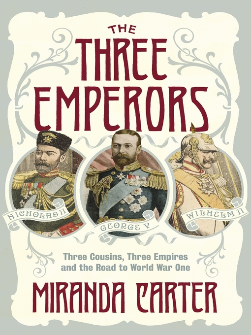 The Three Emperors: Three Cousins, Three Empires and the Road to World War One (eBook)