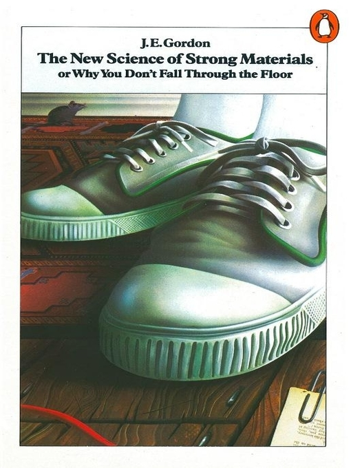 The New Science of Strong Materials: Or Why You Don't Fall Through the  Floor (eBook)