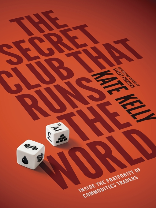 The Secret Club That Runs the World (eBook): Inside the Fraternity of Commodity Traders