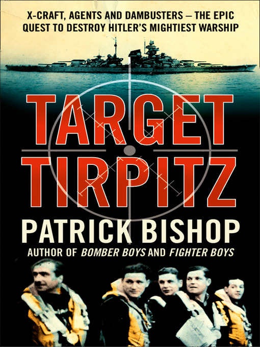 Target Tirpitz (eBook): X-Craft, Agents and Dambusters--The Epic Quest to Destroy Hitler's Mightiest Warship