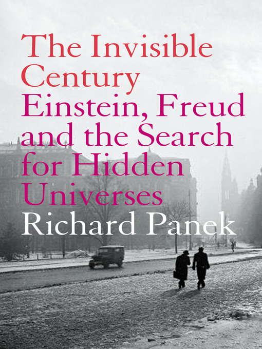 The Invisible Century (eBook): Einstein, Freud and the Search for Hidden Universes (Text Only)