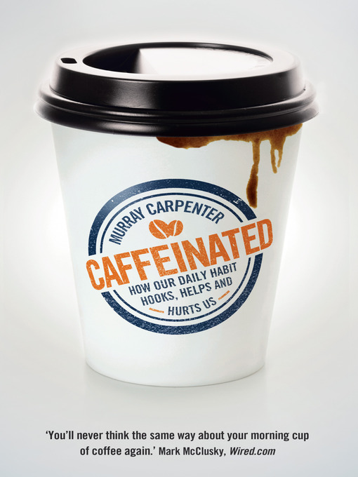 Caffeinated: How Our Daily Habit Hooks, Helps and Hurts Us (eBook)